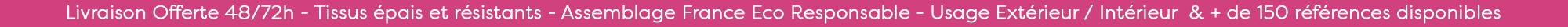 Livraison offerte 48/72h - Tissus epais et resistants - Assemblage France Eco responsable - Usage Exterieur / Interieur & + de 150 references disponibles